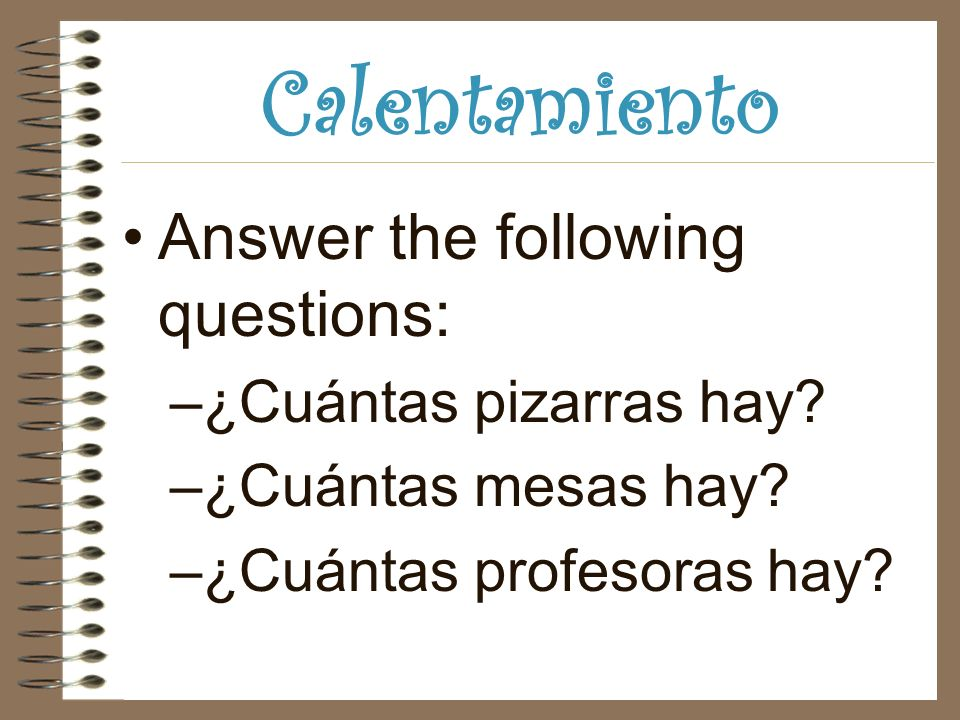 Calentamiento Answer the following questions: –¿Cuántas pizarras hay.