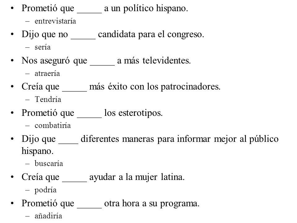 Prometió que _____ a un político hispano.
