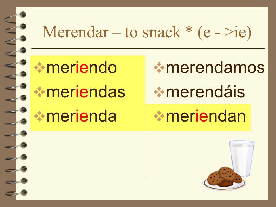 Merendar – to snack * (e - >ie) meriendo meriendas merienda merendamos merendáis meriendan