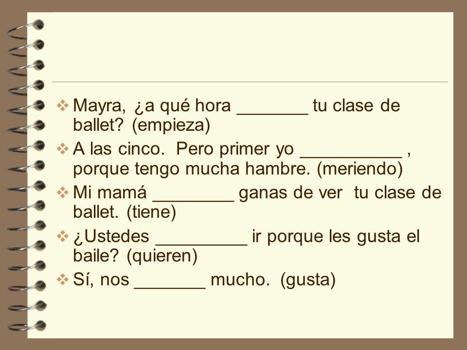 Mayra, ¿a qué hora _______ tu clase de ballet. (empieza) A las cinco.
