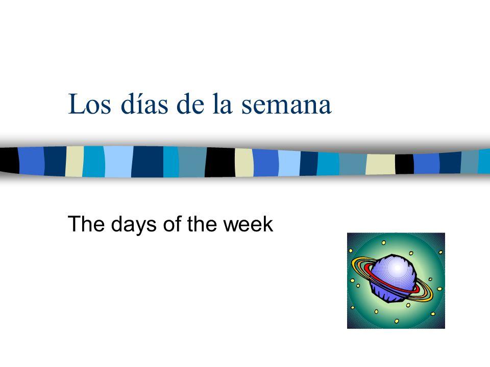 Los días de la semana n lunes –Monday (moon) n martes –Tuesday (mars) n miércoles –Wednesday (mercury) n jueves –Thursday (jupiter) n viernes –Friday (venus) n sábado –Saturday (saturn) n domingo –Sunday (sun)