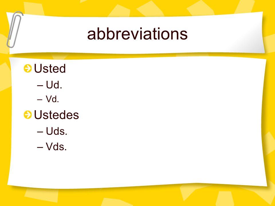 abbreviations Usted –Ud. –Vd. Ustedes –Uds. –Vds.