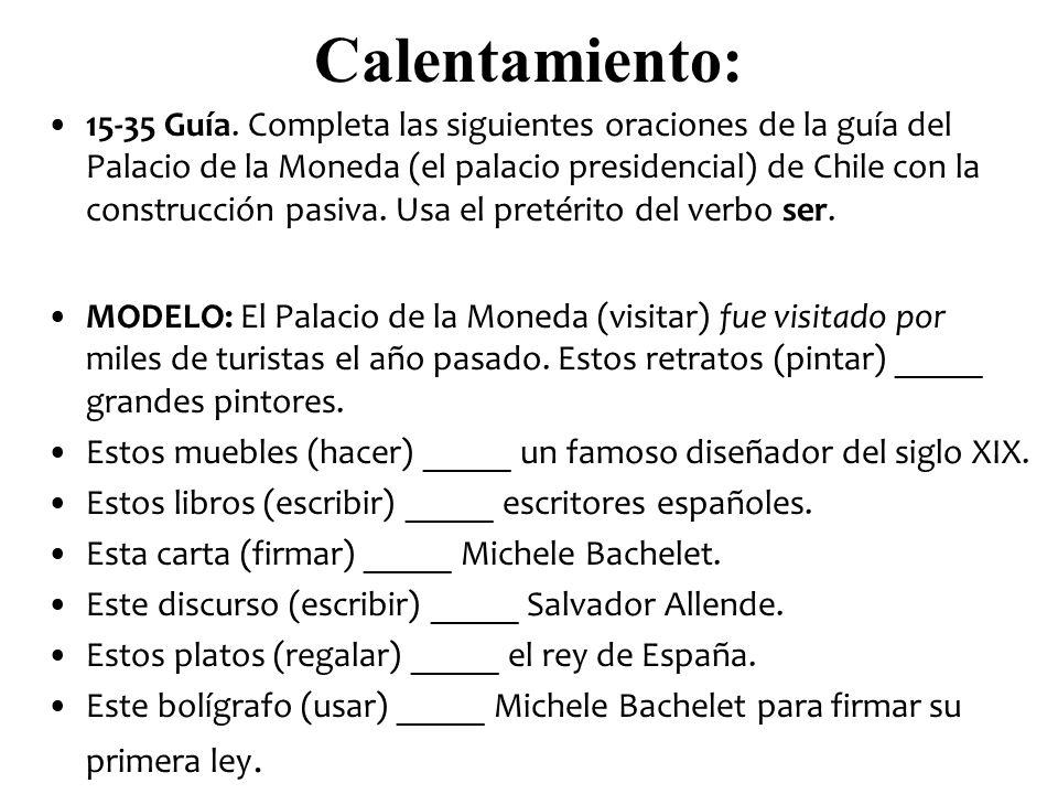Calentamiento: 15-35 Guía. Completa las siguientes oraciones de la guía del Palacio de la Moneda (el palacio presidencial) de Chile con la construcció