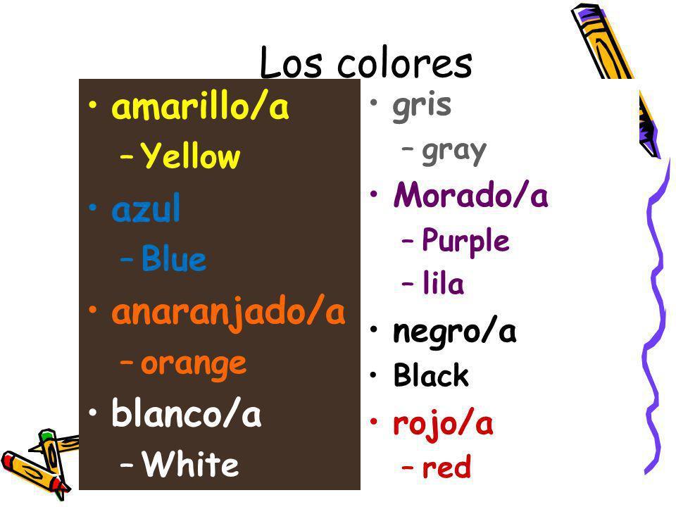 Los colores amarillo/a –Yellow azul –Blue anaranjado/a –orange blanco/a –White gris –gray Morado/a –Purple –lila negro/a Black rojo/a –red