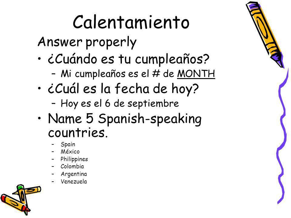 Calentamiento Answer properly ¿Cuándo es tu cumpleaños? –Mi cumpleaños es el # de MONTH ¿Cuál es la fecha de hoy? –Hoy es el 6 de septiembre Name 5 Sp
