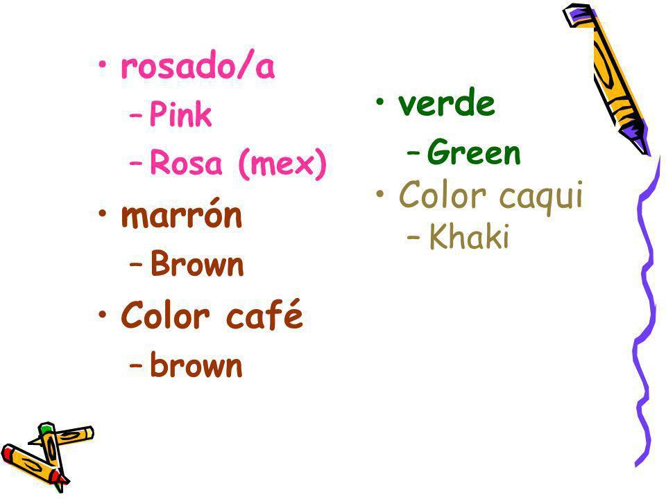 rosado/a –Pink –Rosa (mex) marrón –Brown Color café –brown verde –Green Color caqui –Khaki