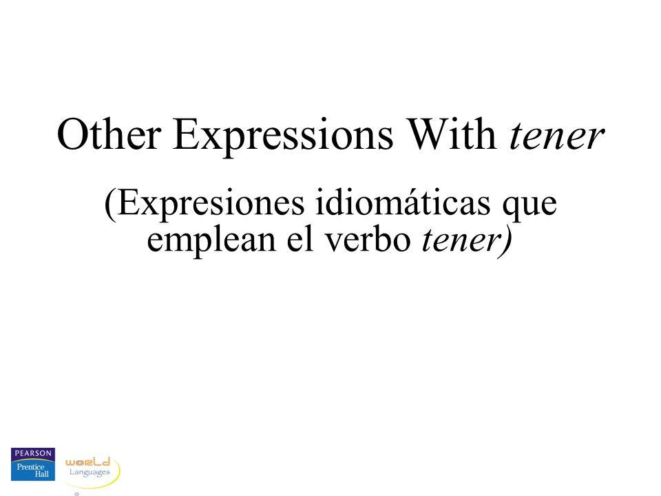 Other Expressions With tener (Expresiones idiomáticas que emplean el verbo tener)