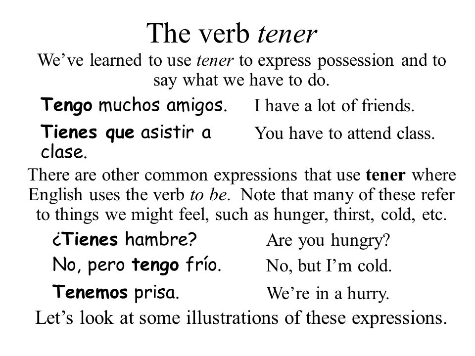 tengo tienes tiene tenemos tenéis tienen Remember that tener is an irregular -er verb that is conjugated as follows: Notice the irregular yo form.....