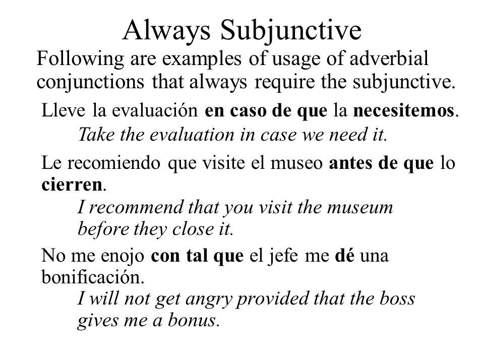 Lleve la evaluación en caso de que la necesitemos. Take the evaluation in case we need it. Always Subjunctive Following are examples of usage of adver