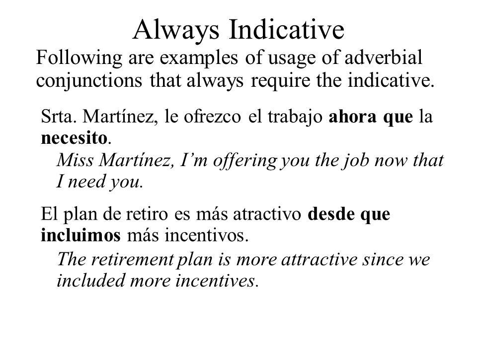 Srta. Martínez, le ofrezco el trabajo ahora que la necesito. Miss Martínez, Im offering you the job now that I need you. El plan de retiro es más atra