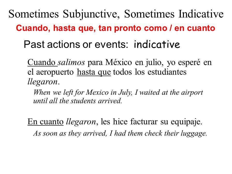Cuando salimos para México en julio, yo esperé en el aeropuerto hasta que todos los estudiantes llegaron. Past actions or events: indicative En cuanto