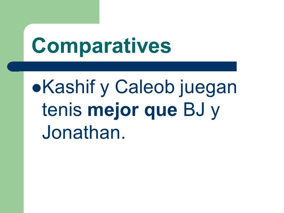 Comparatives Kashif y Caleob son mejores que BJ y Jonathan en tenis.