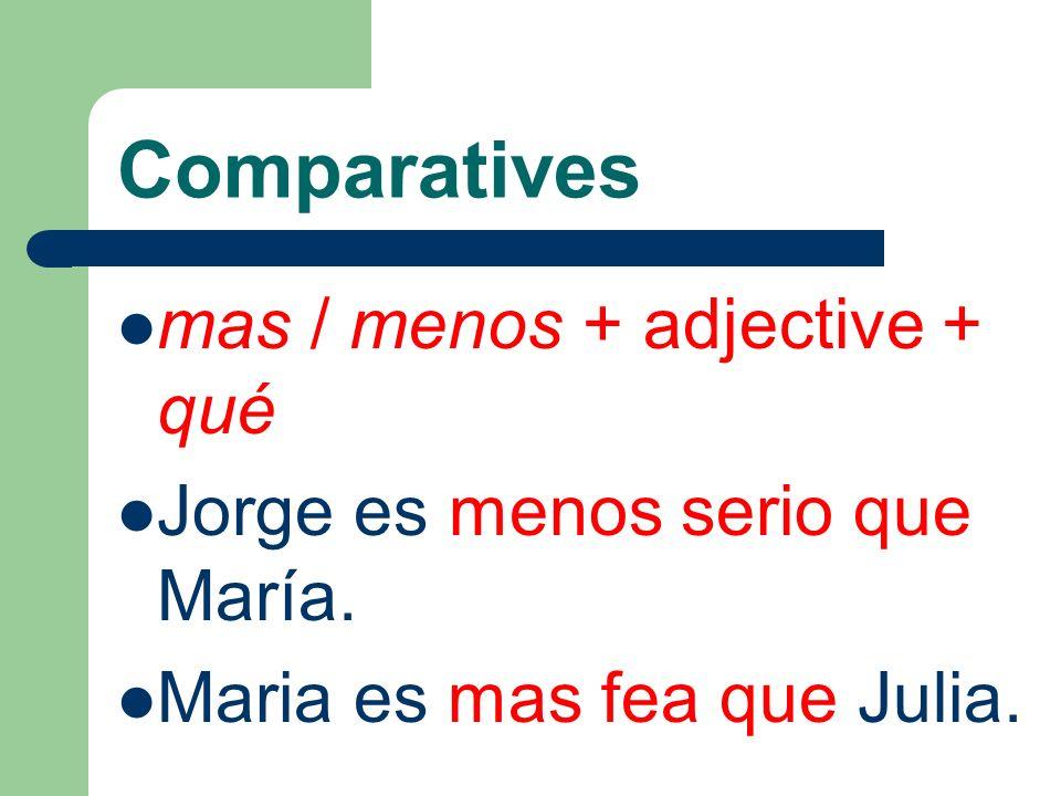 Comparatives mas / menos + adjective + que Los discos compactos de Justin Bieber son más populares que los discos compactos de Miley Cyrus.