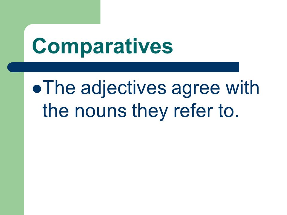 Comparatives mas / menos + adjective + qué Jorge es menos serio que María. Maria es mas fea que Julia.