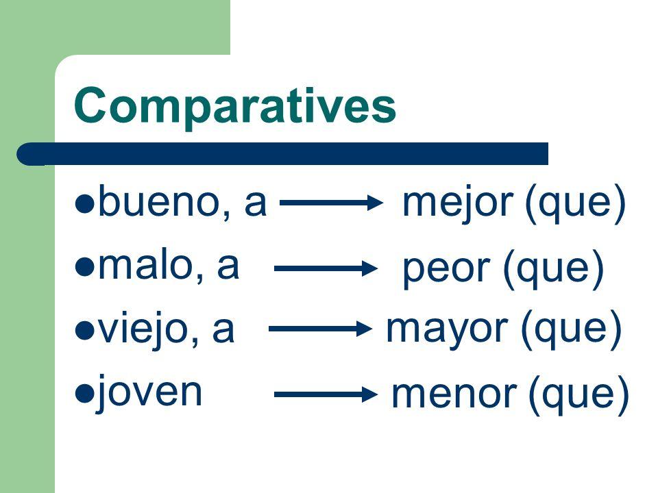 Comparatives bueno, a malo, a viejo, a joven mejor (que) peor (que) mayor (que) menor (que)