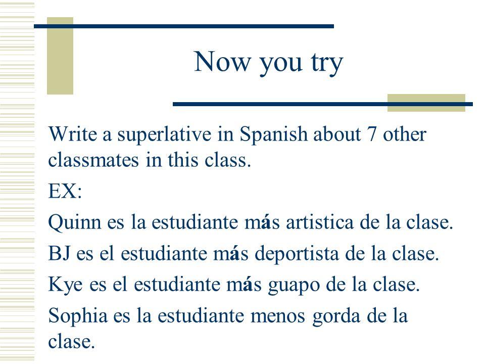 Superlatives What do these phrases say? la clase más dificil el dormitorio menos interesante la profesora más difícil de todas los chicos más feos del