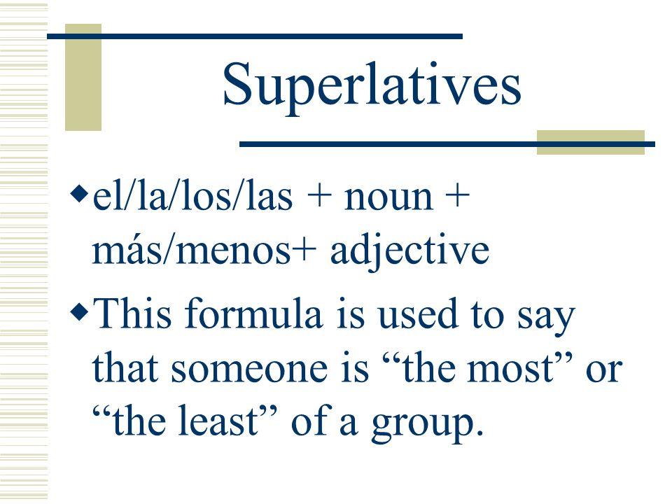 Superlatives Memorize this formula: el/la/los/las + noun + más/menos+ adjective