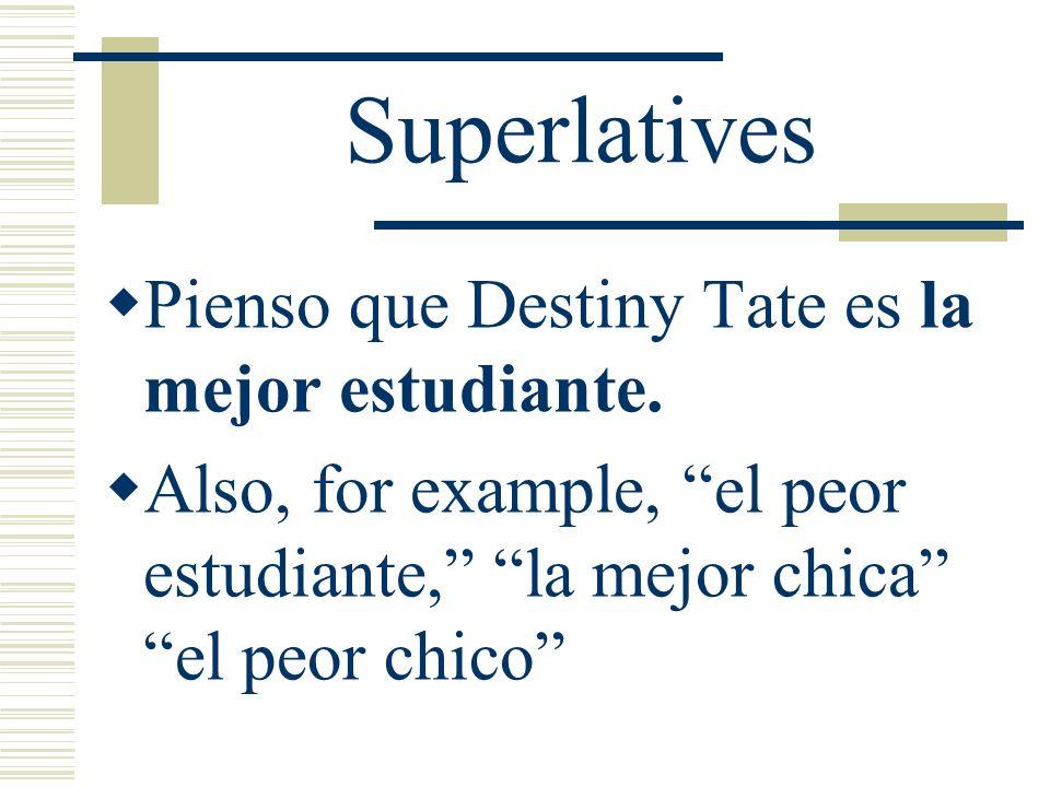 Superlatives Pienso que Destiny Tate es la mejor estudiante.