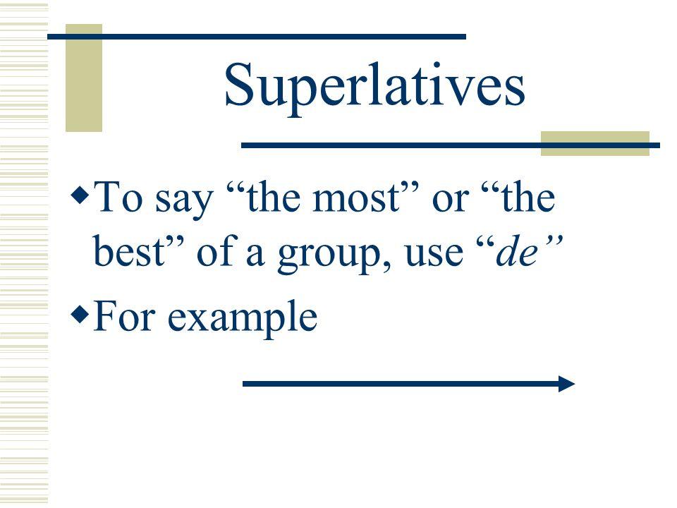 Superlatives Pienso que Destiny Tate es la mejor estudiante. Also, for example, el peor estudiante, la mejor chica el peor chico