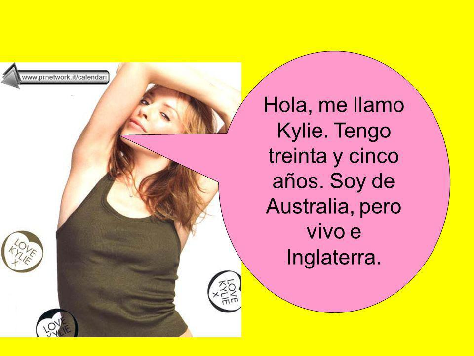 Hola, me llamo Kylie. Tengo treinta y cinco años. Soy de Australia, pero vivo e Inglaterra.