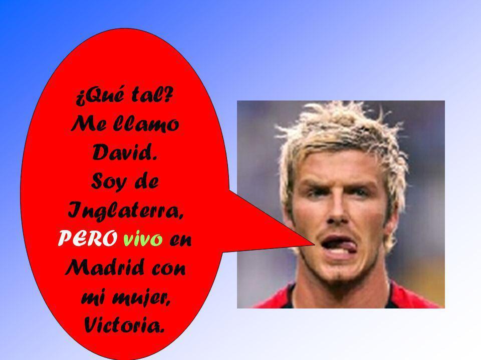 ¿Qué tal? Me llamo David. Soy de Inglaterra, PERO vivo en Madrid con mi mujer, Victoria.