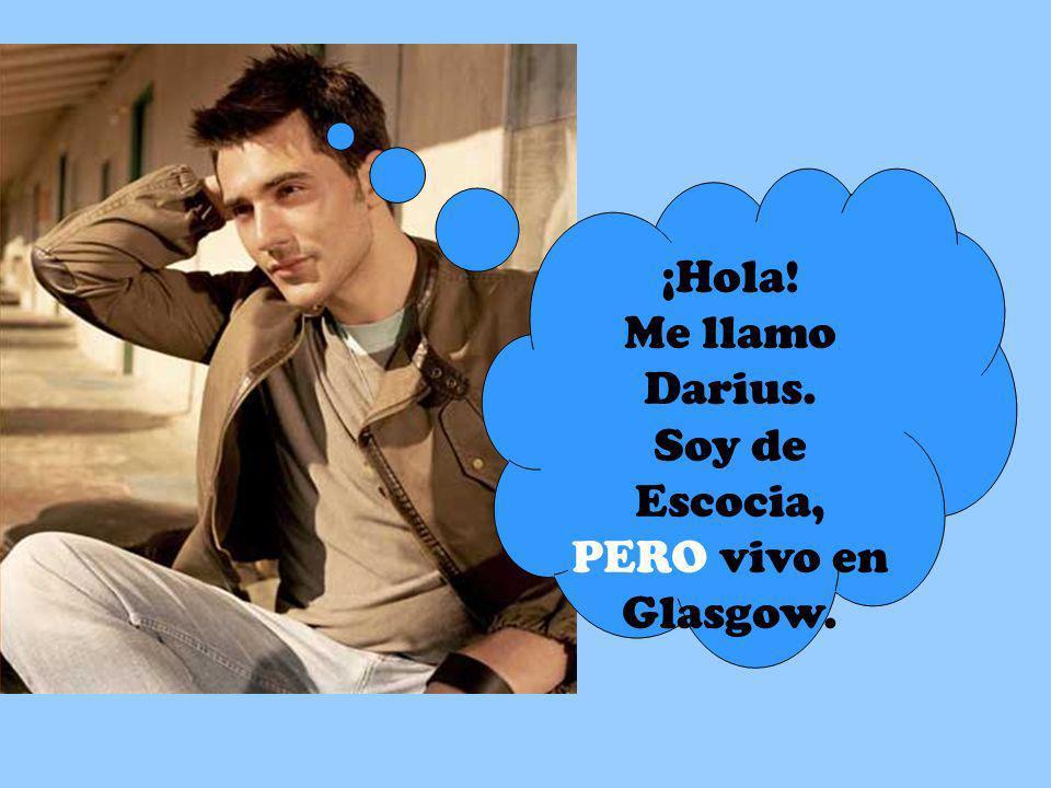 ¡Hola! Me llamo Darius. Soy de Escocia, PERO vivo en Glasgow.