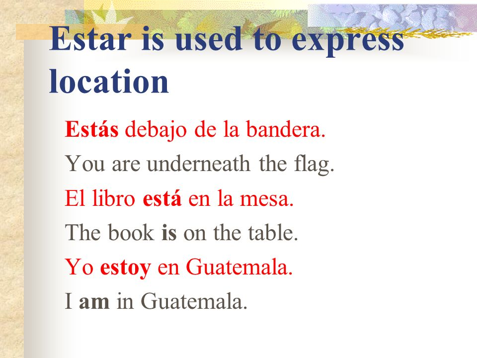 So when do we use ESTAR Used for telling LOCATION. For example: