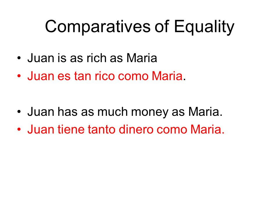 Comparatives of Inequality Maria is taller than Juan.