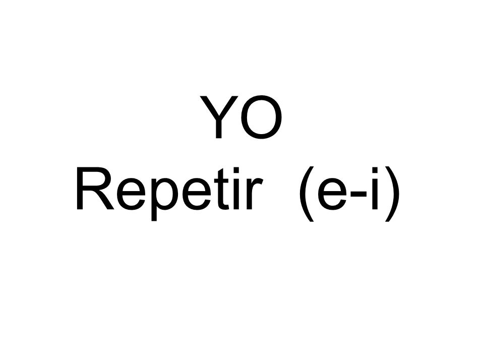 YO Repetir (e-i)