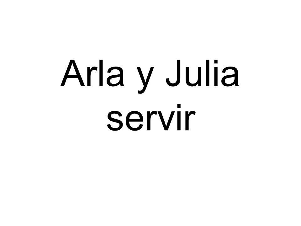 Arla y Julia servir