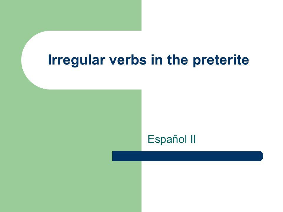 Irregular verbs in the preterite Español II