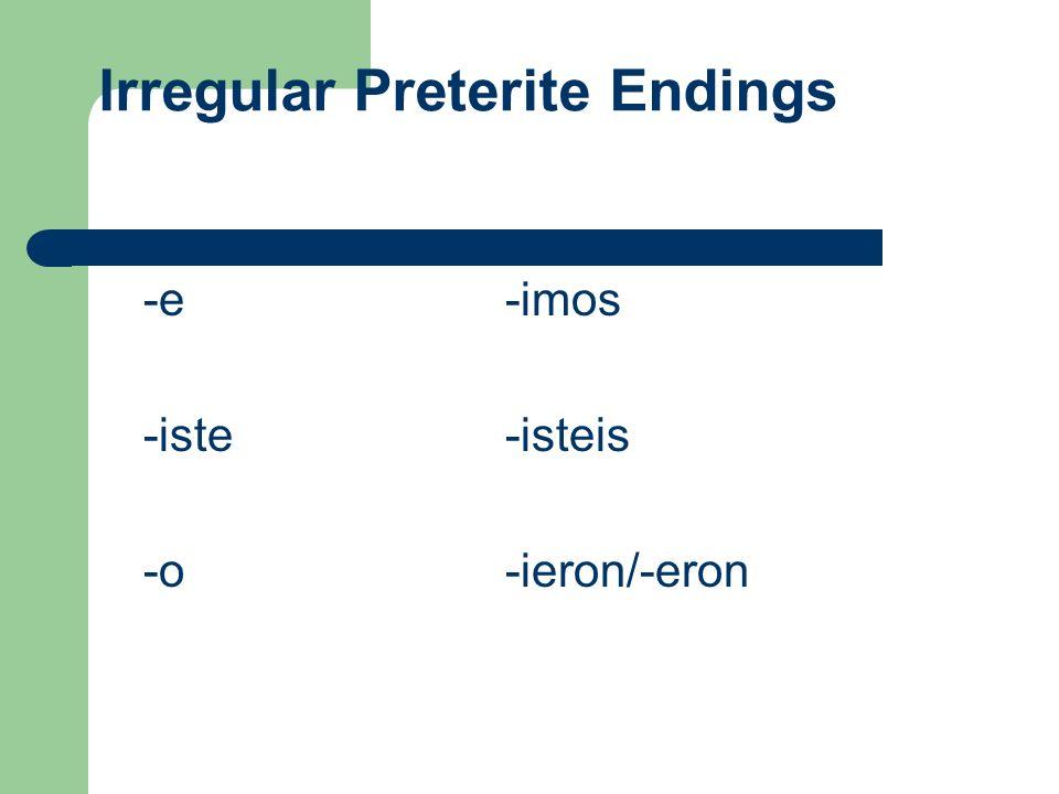 Irregular Preterite Endings -e -iste -o -imos -isteis -ieron/-eron