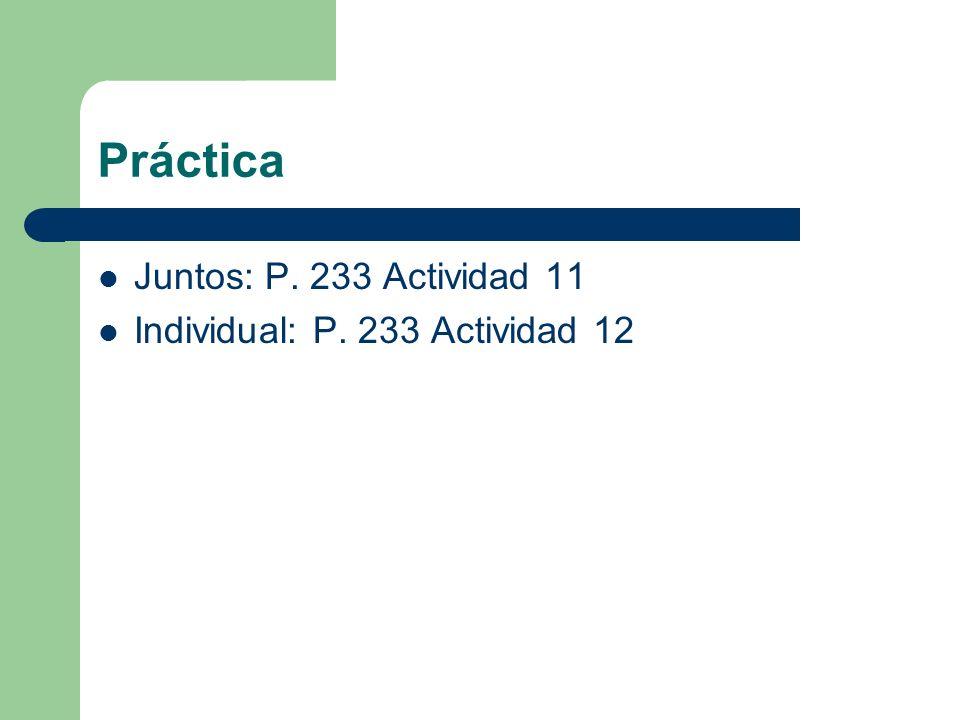 Práctica Juntos: P. 233 Actividad 11 Individual: P. 233 Actividad 12
