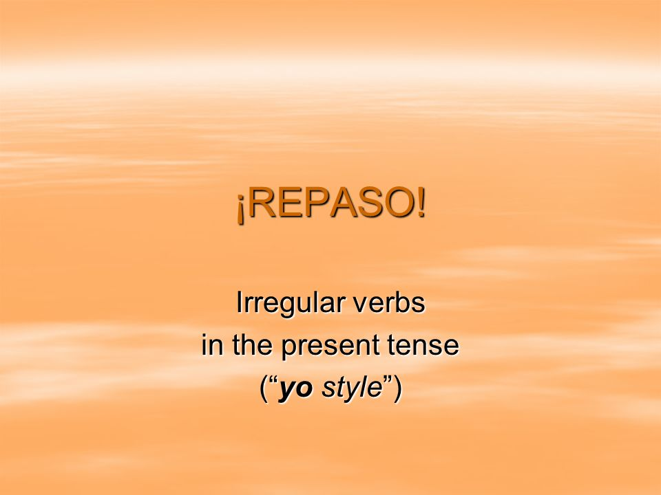 ¡REPASO! Irregular verbs in the present tense (yo style)