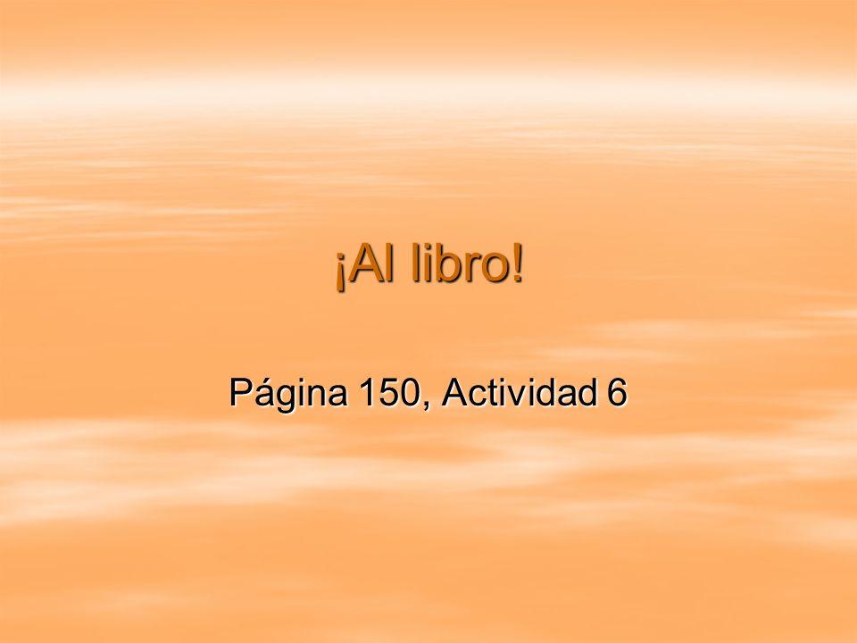 ¡Al libro! Página 150, Actividad 6