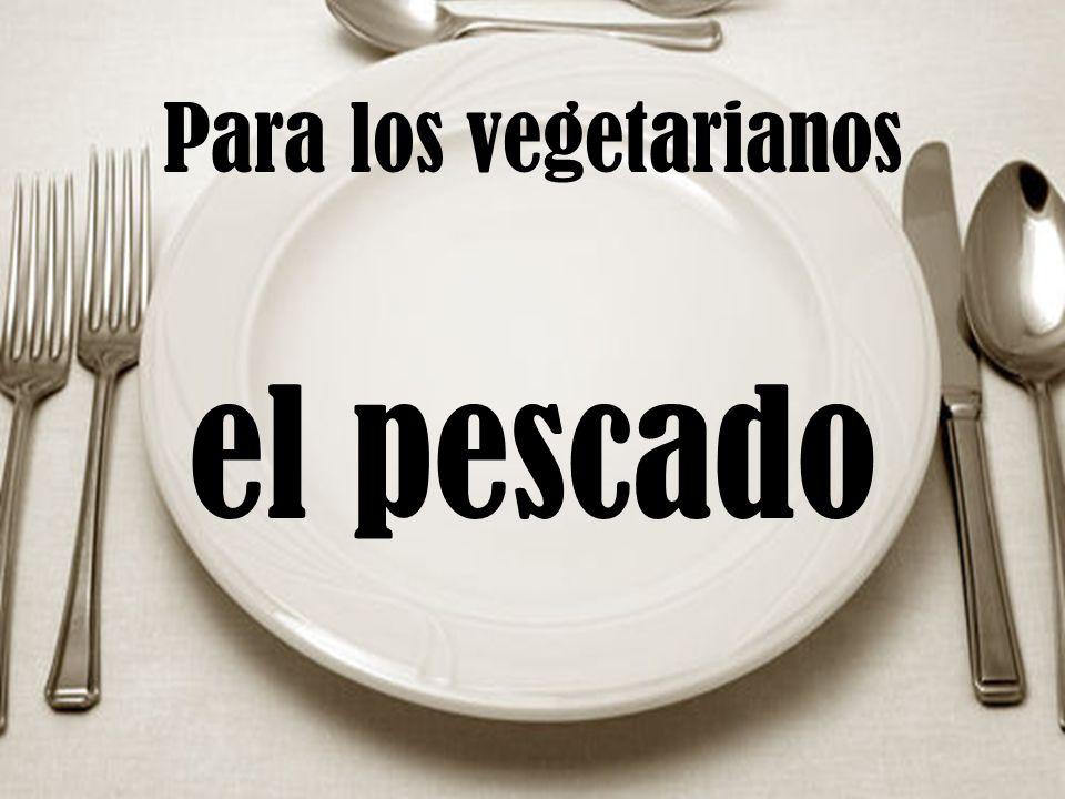 Para los vegetarianos el pescado