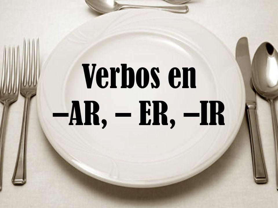 Verbos en –AR, – ER, –IR
