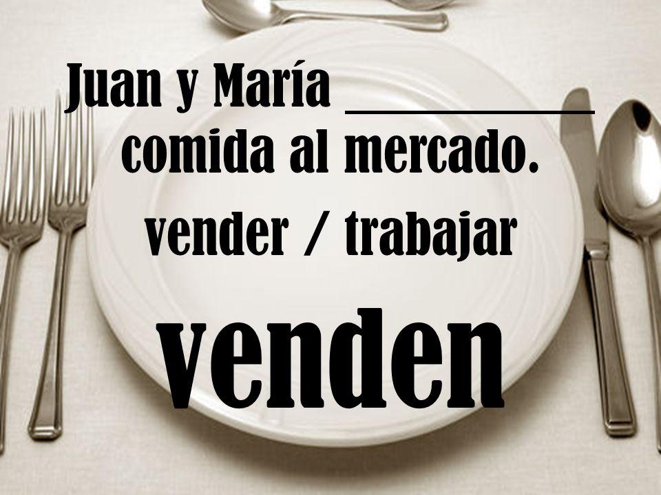 Juan y María comida al mercado. vender / trabajar venden
