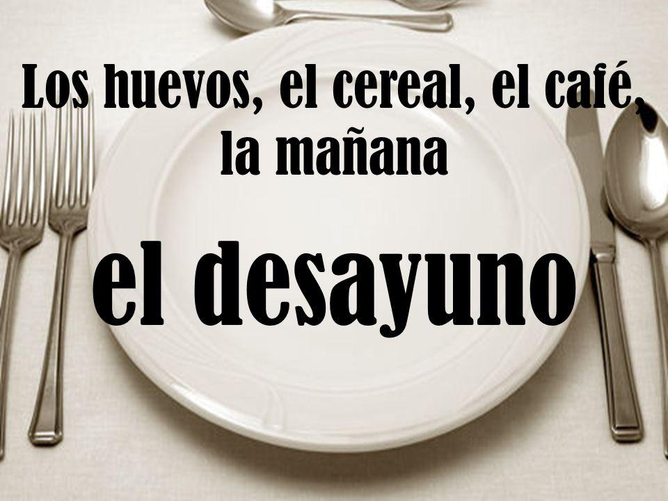 Los huevos, el cereal, el café, la mañana el desayuno