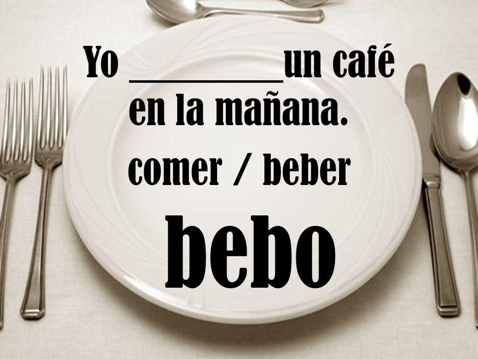 Yo un café en la mañana. comer / beber bebo