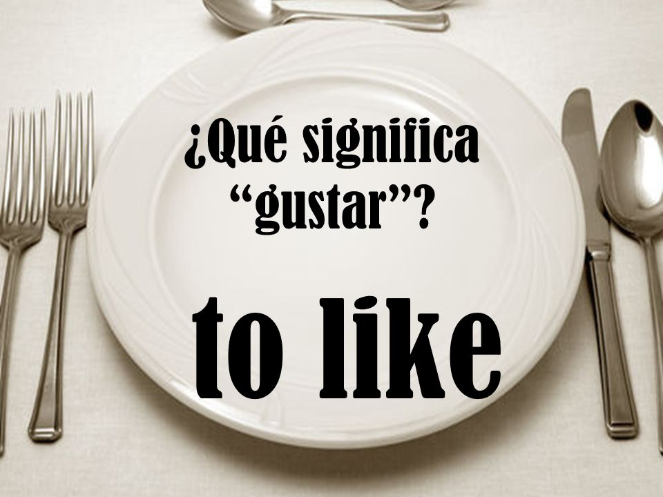 ¿Qué significa gustar? to like