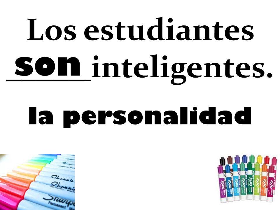 son Los estudiantes _____ inteligentes. la personalidad