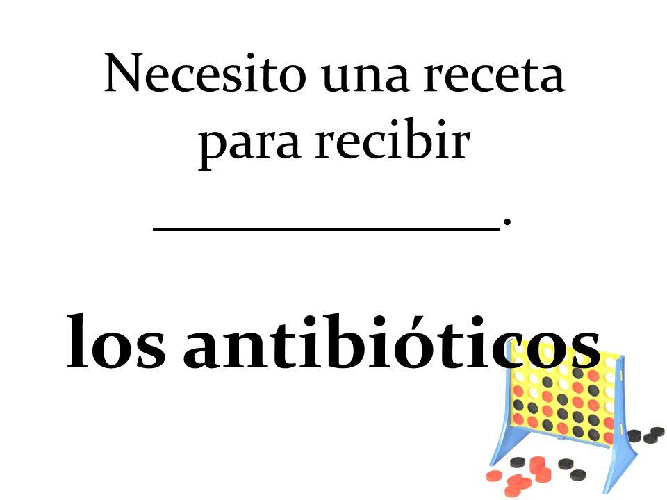 Necesito una receta para recibir. los antibióticos