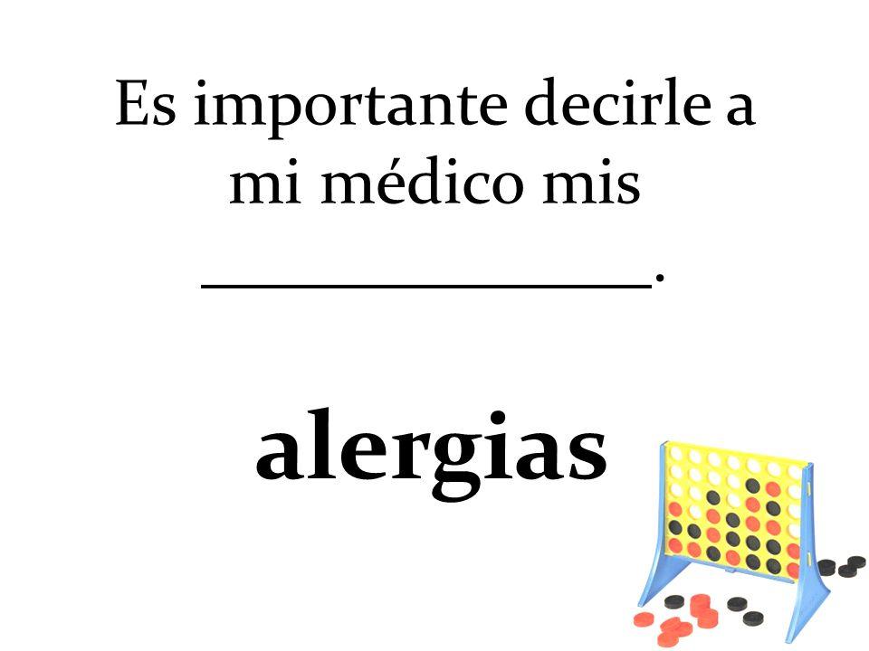 Es importante decirle a mi médico mis. alergias