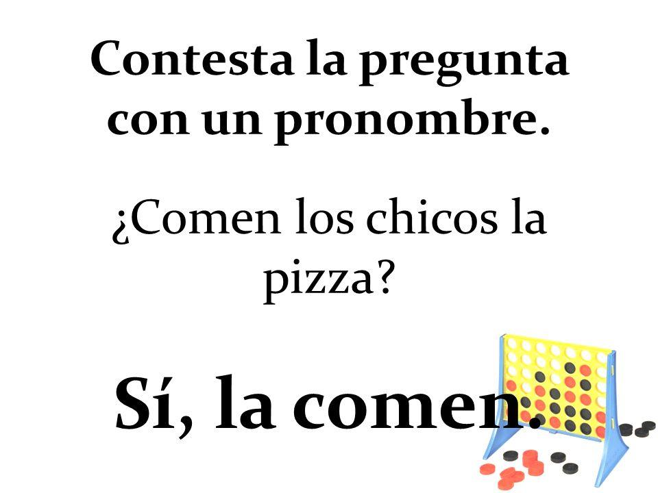 ¿Comen los chicos la pizza? Sí, la comen. Contesta la pregunta con un pronombre.