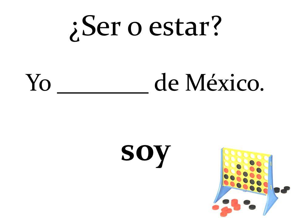 Yo de México. soy ¿Ser o estar?