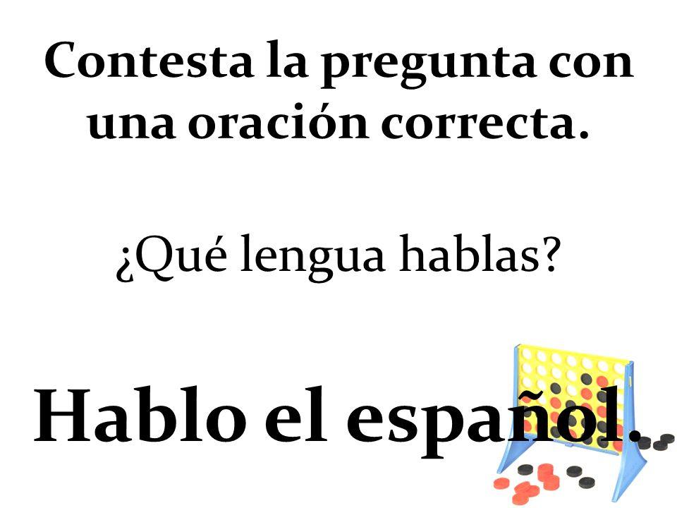 ¿Qué lengua hablas Hablo el español. Contesta la pregunta con una oración correcta.