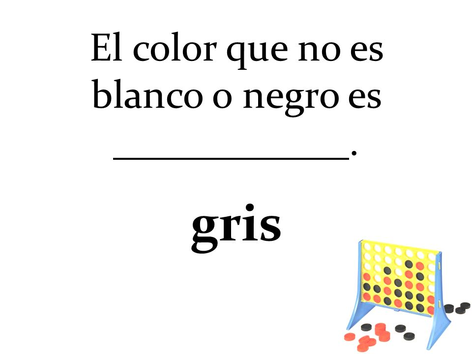 El color que no es blanco o negro es. gris