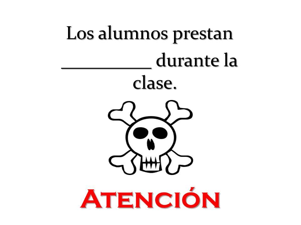 Los alumnos prestan durante la clase. durante la clase. Atención