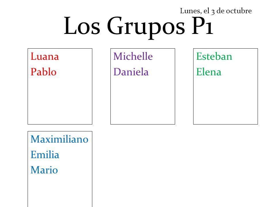 Los Grupos P1 Luana Pablo Lunes, el 3 de octubre Michelle Daniela Esteban Elena Maximiliano Emilia Mario